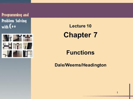 1 Lecture 10 Chapter 7 Functions Dale/Weems/Headington.