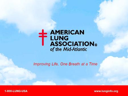 Improving Life, One Breath at a Time 1-800-LUNG-USAwww.lunginfo.org.