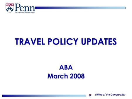Office of the Comptroller TRAVEL POLICY UPDATES ABA March 2008.
