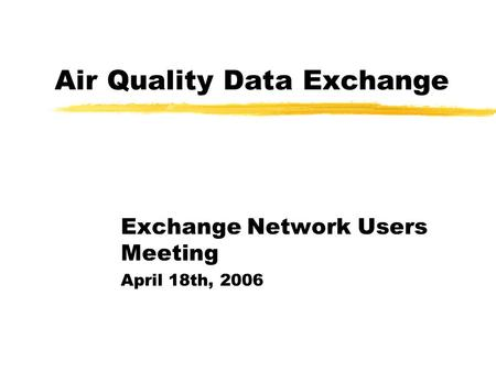 Air Quality Data Exchange Exchange Network Users Meeting April 18th, 2006.