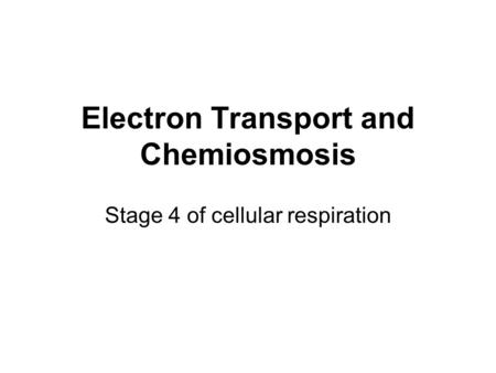 Electron Transport and Chemiosmosis Stage 4 of cellular respiration.