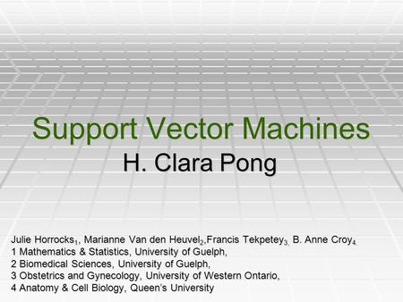 Support Vector Machines H. Clara Pong Julie Horrocks 1, Marianne Van den Heuvel 2,Francis Tekpetey 3, B. Anne Croy 4. 1 Mathematics & Statistics, University.