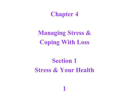 Chapter 4 Managing Stress & Coping With Loss Section 1 Stress & Your Health 1.