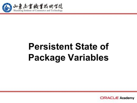 Persistent State of Package Variables. 2 home back first prev next last What Will I Learn? Identify persistent states of package variables Control the.