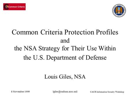 8 November Common Criteria Protection Profiles and the NSA Strategy for Their Use Within the U.S. Department of Defense Louis.