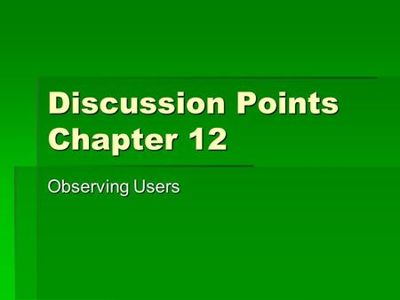 Discussion Points Chapter 12 Observing Users. Goals & Questions  Goal: Access the usability of Amazon.com  What questions would you ask?