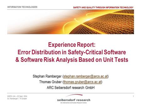 INFORMATION TECHNOLOGIES SAFETY AND QUALITY THROUGH INFORMATION TECHNOLOGY WSRS Ulm – 20 Sept. 2004 St. Ramberger / Th.Gruber 1 Experience Report: Error.