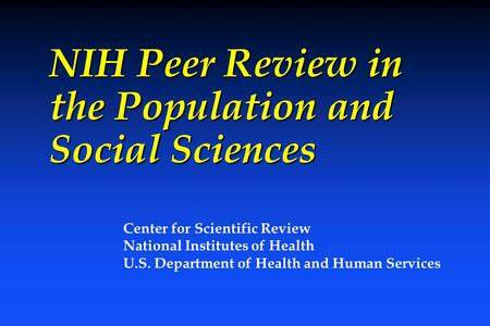NIH Peer Review in the Population and Social Sciences Center for Scientific Review National Institutes of Health U.S. Department of Health and Human Services.