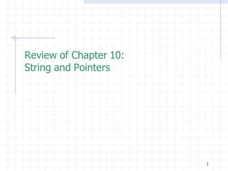 1 Review of Chapter 10: String and Pointers. 2 Outline  String:  Representation of a string: \0  Using scanf to read in string  Initilization of strings.