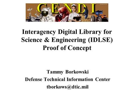 Interagency Digital Library for Science & Engineering (IDLSE) Proof of Concept Tammy Borkowski Defense Technical Information Center