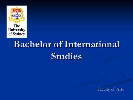 Bachelor of International Studies Faculty of Arts.