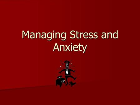 Managing Stress and Anxiety. What is Stress? Reaction of the body and mind to everyday challenges and demands Reaction of the body and mind to everyday.
