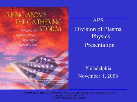NATIONAL ACADEMY OF SCIENCE, NATIONAL ACADEMY OF ENGINEERING, AND INSTITUTE OF MEDICINE OF THE NATIONAL ACADEMIES - APS Division of Plasma Physics Presentation.