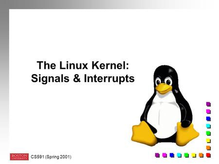 CS591 (Spring 2001) The Linux Kernel: Signals & Interrupts.