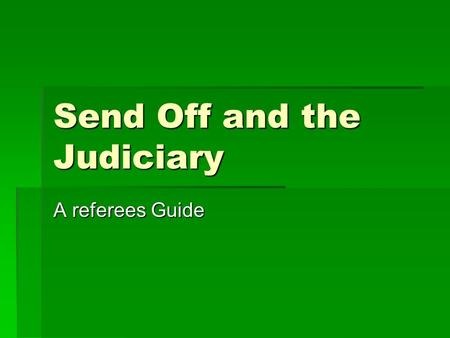 Send Off and the Judiciary A referees Guide. Preparation  We all ensure that we are properly prepared for the game. We have our referees uniform, boots,