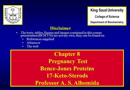 1 Chapter 8 Pregnancy Test Bence-Jones Proteins 17-Keto-Sterods Professor A. S. Alhomida Disclaimer The texts, tables, figures and images contained in.