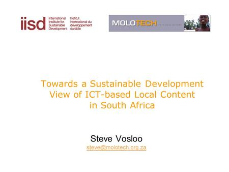 Towards a Sustainable Development View of ICT-based Local Content in South Africa Steve Vosloo