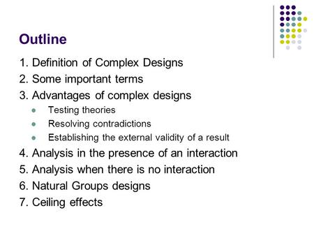 Outline 1. Definition of Complex Designs 2. Some important terms