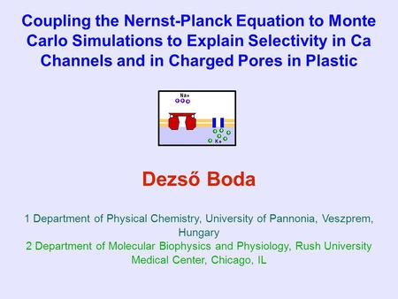 Coupling the Nernst-Planck Equation to Monte Carlo Simulations to Explain Selectivity in Ca Channels and in Charged Pores in Plastic Dezső Boda 1 Department.