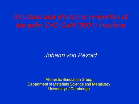 Structure and electronic properties of the polar ZnO-GaN (0001) interface Johann von Pezold Atomistic Simulation Group Department of Materials Science.