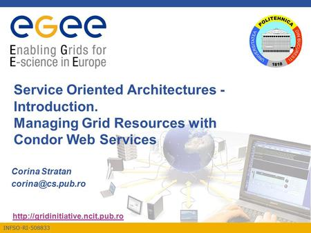 INFSO-RI-508833  Service Oriented Architectures - Introduction. Managing Grid Resources with Condor Web Services Corina.