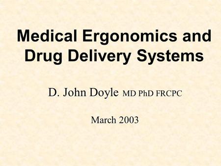 Medical Ergonomics and Drug Delivery Systems D. John Doyle MD PhD FRCPC March 2003.