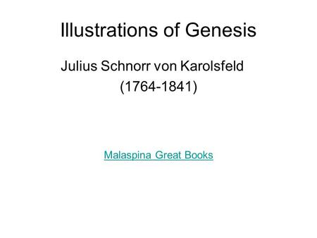 Illustrations of Genesis Julius Schnorr von Karolsfeld (1764-1841) Malaspina Great Books.