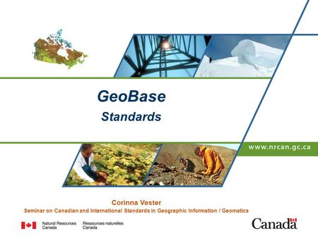 Canada's Natural Resources – Now and for the Future GeoBase Standards Corinna Vester Seminar on Canadian and International Standards in Geographic Information.