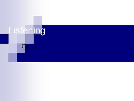 Listening Ch. 3. What is Listening? Listening: understanding and interpreting sound in a meaningful way.  EXAMPLES: Your best friend is telling you about.