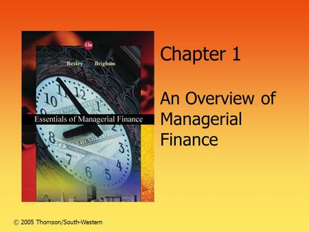 Chapter 1 An Overview of Managerial Finance © 2005 Thomson/South-Western.