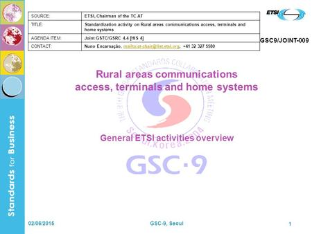 02/06/2015GSC-9, Seoul 1 Rural areas communications access, terminals and home systems General ETSI activities overview SOURCE:ETSI, Chairman of the TC.