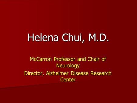 Helena Chui, M.D. McCarron Professor and Chair of Neurology Director, Alzheimer Disease Research Center.
