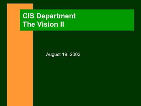 CIS Department The Vision II August 19, 2002. 8/19/02 CIS 2002-03 2 AGENDA n The Vision n Core Values n The Enterprise n Stakeholder Involvement n Key.