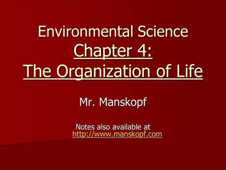 Environmental Science Chapter 4: The Organization of Life Mr. Manskopf Notes also available at