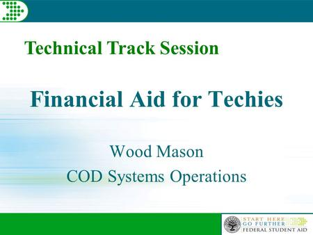 Technical Track Session Financial Aid for Techies Wood Mason COD Systems Operations.