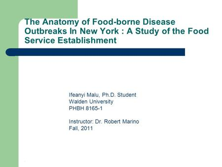 The Anatomy of Food-borne Disease Outbreaks In New York : A Study of the Food Service Establishment Ifeanyi Malu, Ph.D. Student Walden University PHBH.