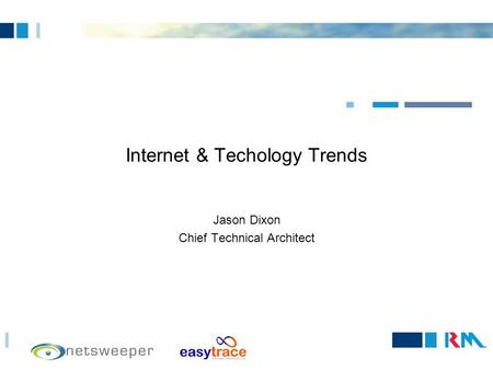 Internet & Techology Trends Jason Dixon Chief Technical Architect.