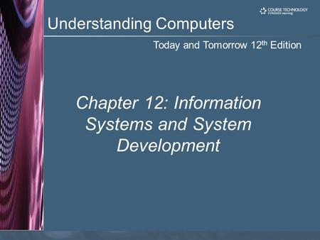 Today and Tomorrow 12 th Edition Understanding Computers Chapter 12: Information Systems and System Development.