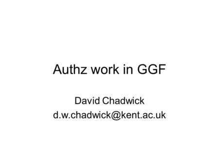 Authz work in GGF David Chadwick