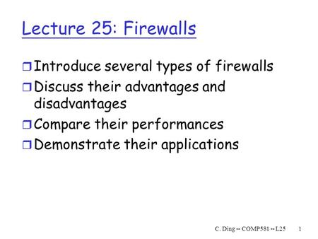 Lecture 25: Firewalls Introduce several types of firewalls