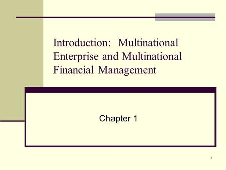 1 Introduction: Multinational Enterprise and Multinational Financial Management Chapter 1.