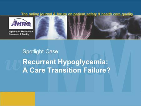 Spotlight Case Recurrent Hypoglycemia: A Care Transition Failure?