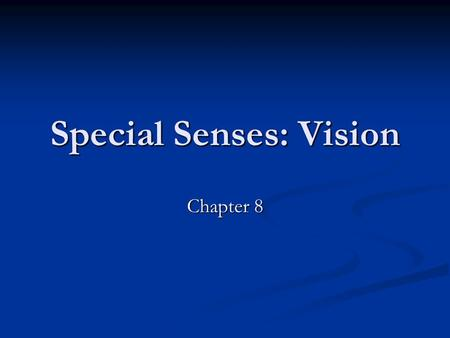 Special Senses: Vision Chapter 8. Agenda Anatomy of the eye – internal and external Anatomy of the eye – internal and external Light and light refraction.