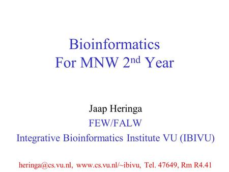 Bioinformatics For MNW 2 nd Year Jaap Heringa FEW/FALW Integrative Bioinformatics Institute VU (IBIVU)  Tel. 47649,