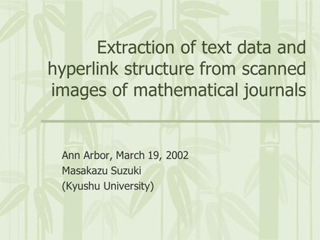 Extraction of text data and hyperlink structure from scanned images of mathematical journals Ann Arbor, March 19, 2002 Masakazu Suzuki (Kyushu University)