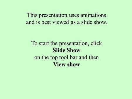 This presentation uses animations and is best viewed as a slide show. To start the presentation, click Slide Show on the top tool bar and then View show.
