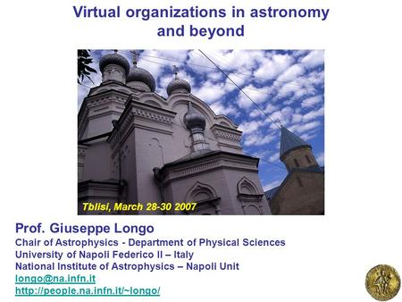 Virtual organizations in astronomy and beyond Prof. Giuseppe Longo Chair of Astrophysics - Department of Physical Sciences University of Napoli Federico.