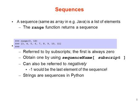 Sequences The range function returns a sequence