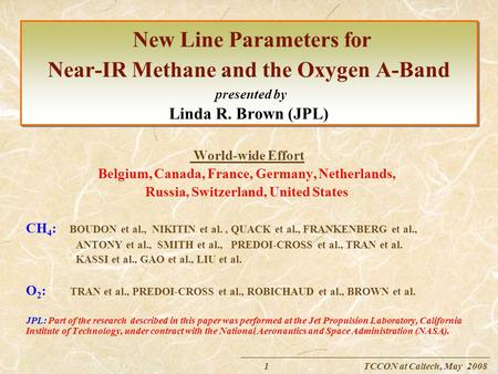 1 TCCON at Caltech, May 2008 New Line Parameters for Near-IR Methane and the Oxygen A-Band presented by Linda R. Brown (JPL) World-wide Effort Belgium,