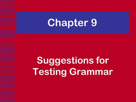 Chapter 9 Suggestions for Testing Grammar. In this chapter we explore:  The use of structured input formats for testing grammar  The use of structured.